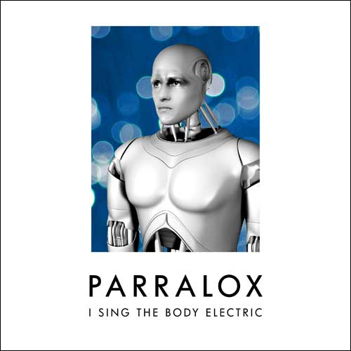 Parralox - I Sing The Body Electric (Single)