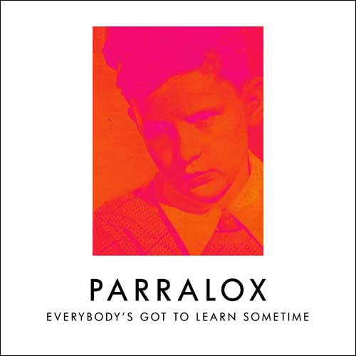 Parralox - Everybody's Got To Learn Sometime