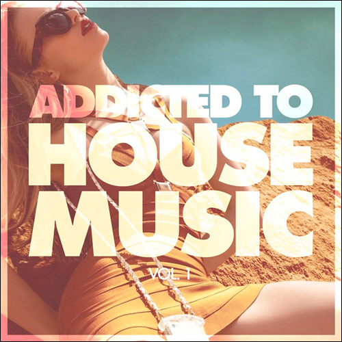Addicted to House Music - Volume 1 (Compilation)