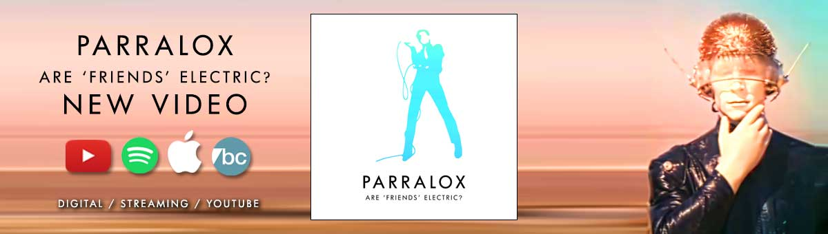 Parralox - Are 'Friends' Electric? (New Video)
